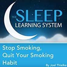 Stop Smoking, Quit Your Smoking Habit with Hypnosis, Meditation, and Affirmations: The Sleep Learning System Speech by Joel Thielke Narrated by Joel Thielke