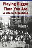 img - for Playing Bigger Than You Are: A Life in Organizing book / textbook / text book