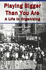 Playing Bigger Than You Are: A Life in Organizing