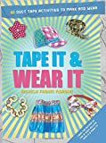Tape It & Wear It: 60 Duct-Tape Activities to Make and Wear (Tape It and...Duct Tape Series)