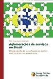img - for Aglomera  es de servi os no Brasil: Uma proposta de classifica  o de acordo com os processos econ micos (Portuguese Edition) book / textbook / text book