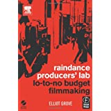 Raindance Producers' Lab Lo-To-No Budget Filmmakingby Elliot Grove