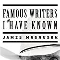 Famous Writers I Have Known: A Novel Audiobook by James Magnuson Narrated by Kevin T. Collins