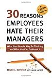 img - for 30 Reasons Employees Hate Their Managers: What Your People May Be Thinking and What You Can Do About It book / textbook / text book