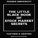 The Little Black Book of Stock Market Secrets | Matthew R. Kratter