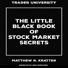 The Little Black Book of Stock Market Secrets Audiobook by Matthew R. Kratter Narrated by Mike Norgaard