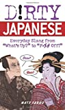 "Dirty Japanese: Everyday Slang from ""Whats Up?"" to ""F*%# Off!"" (Dirty Everyday Slang)"