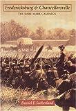 Fredericksburg and Chancellorsville: The Dare Mark Campaign (Great Campaigns of the Civil War)