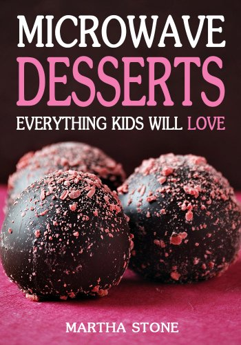 Microwave Desserts: Everything Kids Will Love by Martha Stone