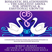 Romantic Relationships: The Greatest Arena for Spiritual and Emotional Growth: eBook 1: Codependent Dysfunctional Relationship Dynamics and Healthy Relationship Behavior (       UNABRIDGED) by Robert Burney Narrated by Don Baarns