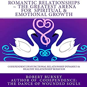 Romantic Relationships: The Greatest Arena for Spiritual and Emotional Growth Audiobook