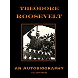 Theodore Roosevelt; an Autobiography (Illustrated)von &#34;Theodore Roosevelt&#34;