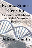 img - for Even the Stones Cry Out: Science, the Bible and the Digital Nature of Reality book / textbook / text book