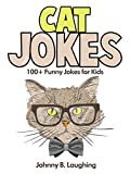 Funny Cat Jokes for Kids: 100+ Funny and Hilarious Cat, Kitty Cat, and Kitten Jokes (Funny and Hilarious Joke Books for Kids)