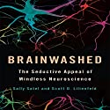 Brainwashed: The Seductive Appeal of Mindless Neuroscience (       UNABRIDGED) by Sally Satel, Scott O. Lilienfeld Narrated by Jean Barrett