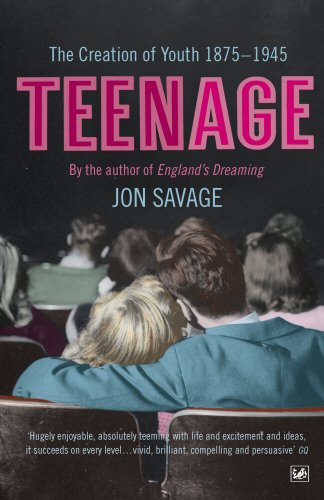 Teenage: The Creation of Youth: 1875-1945