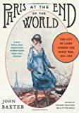 Paris at the End of the World: The City of Light During the Great War, 1914-1918 (P S )