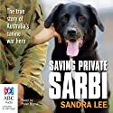 Saving Private Sarbi: The True Story of Australia's Canine War Hero (       UNABRIDGED) by Sandra Lee Narrated by Peter Byrne