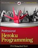 Professional Heroku Programming (Wrox Programmer to Programmer)