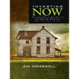Investing Now: An Insiders Guide to Flipping Houses For Income Today ~ Ingersoll Jim