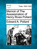 Memoir of The Assassination of Henry Rives Pollard (1275554946) by Pollard, Edward A.