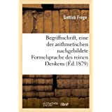 Begriffsschrift, eine der arithmetischen nachgebildete Formelsprache des reinen Denkens (Éd.1879)