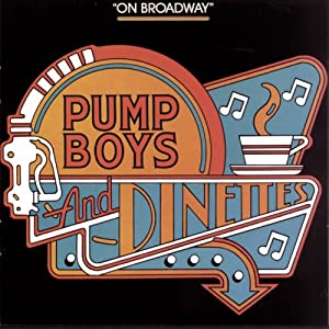 Pump Boys And Dinettes (1982 Original Broadway Cast)