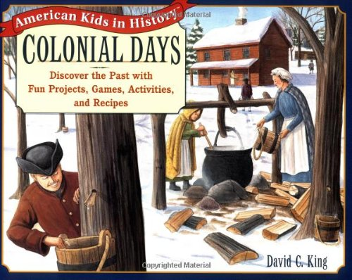 Colonial Days: Discover the Past with Fun Projects, Games, Activities, and Recipes (American Kids in History Series)