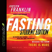 Fasting, Student Edition: Go Deeper and Further with God than Ever Before (       UNABRIDGED) by Jentezen Franklin Narrated by Kirby Heyborne