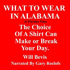 What to Wear in Alabama: The Choice of a Shirt Can Make or Break Your Day | [Will Bevis]