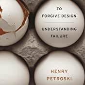 To Forgive Design: Understanding Failure | [Henry Petroski]