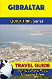 img - for Gibraltar Travel Guide (Quick Trips Series): Sights, Culture, Food, Shopping & Fun book / textbook / text book