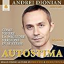 Autostima: Come vivere la migliore versione di se stessi Audiobook by Andrei Dionian Narrated by Andrei Dionian