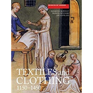Textiles and Clothing, c.1150-1450 (Medieval Finds from Excavations in London) [Paperback]