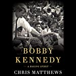 Bobby Kennedy: A Raging Spirit | Chris Matthews