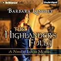 The Highlander's Folly: The Novels of Loch Moigh, Book 3 Audiobook by Barbara Longley Narrated by Phil Gigante