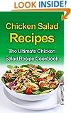 Chicken Salad Recipes: The Ultimate Chicken Salad Recipe Cookbook