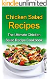 Chicken Salad Recipes: The Ultimate Chicken Salad Recipe Cookbook