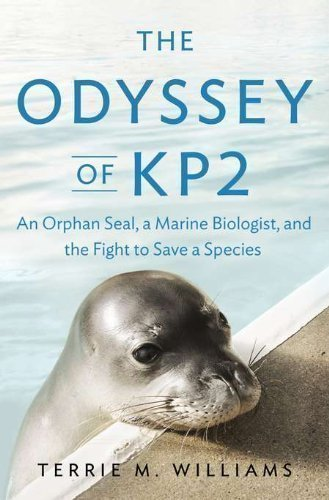 The Odyssey of KP2: An Orphan Seal, a Marine Biologist, and the Fight to Save a Species F 1st (first) Edition by Williams, Terrie M. published by Penguin Press HC, The (2012) Hardcover (Penguin Press compare prices)