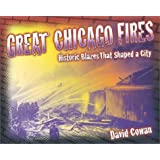 Great Chicago Fires: Historic Blazes That Shaped a City (Illinois) ~ David Cowan