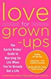Love for Grown-ups: The Garter Brides' Guide to Marrying for Life When You've Already Got a Life (0373892365) by Blumenthal Jacobs, Ann
