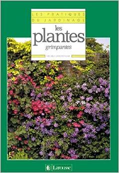 Les pratiques du jardinage tome 16 les plantes grimpantes 9782035151117 books for Plantes grimpantes