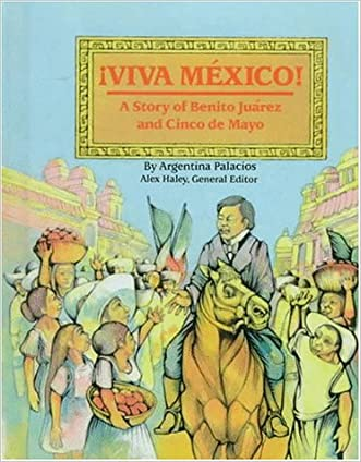 Viva Mexico!: The Story of Benito Juarez and Cinco de Mayo (Stories of America) written by Argentina Palacios
