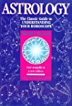 Astrology: The Classic Guide to Under...