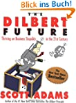 The Dilbert Future: Thriving on Busin...