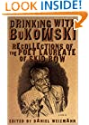 Drinking with Bukowski: Recollections of the Poet Laureate of Skid Row