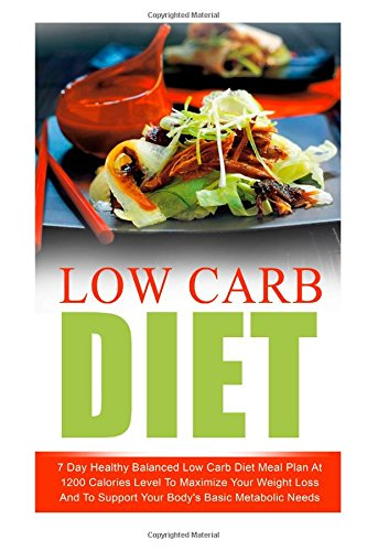 Low Carb Diet: 7 Day Healthy Balanced Low Carb Diet Meal Plan At 1200 Calories Level To Maximize Your Weight Loss And To Support Your Body's Basic ... Carb Living, Keto Clarity, Ketogenic Diet) by Amelia Sanders
