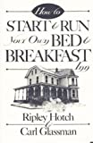 How to Start & Run Your Own Bed & Breakfast (How-To Guides) (0811724417) by Ripley Hotch