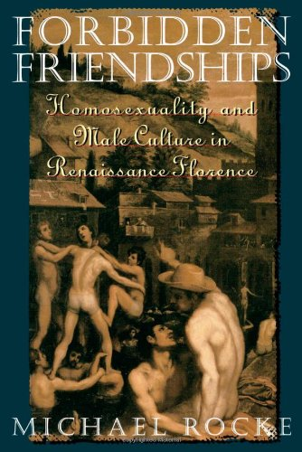 Verbotene Freundschaften: Homosexualität und männlichen Kultur im Florenz der Renaissance (Studien in der Geschichte der Sexualität)