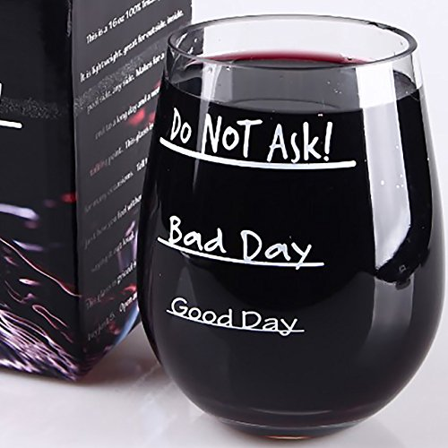 Good Day - Bad Day - Do NOT Ask - Shatterproof - Stemless Wine Glass - Great End of Year - Teacher Gift - Wrappable Gift Box Included - 16oz